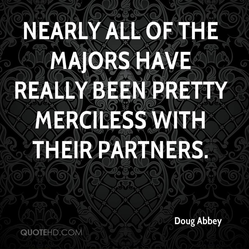 Nearly all of the majors have really been pretty merciless with their partners.