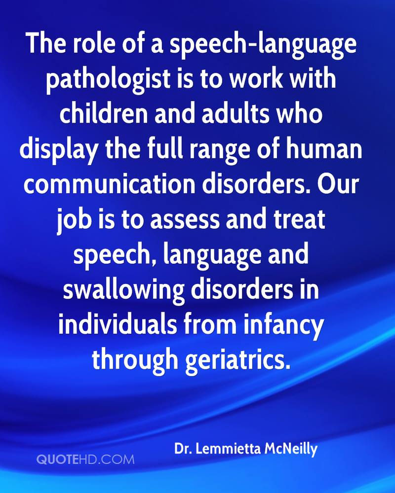 essays speech pathology My plan for my life is helping others through speech language pathology speech pathology covers a spectrum of requirements and important and related essays.