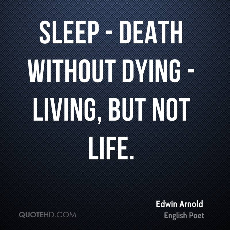 Sleep - death without dying - living, but not life.