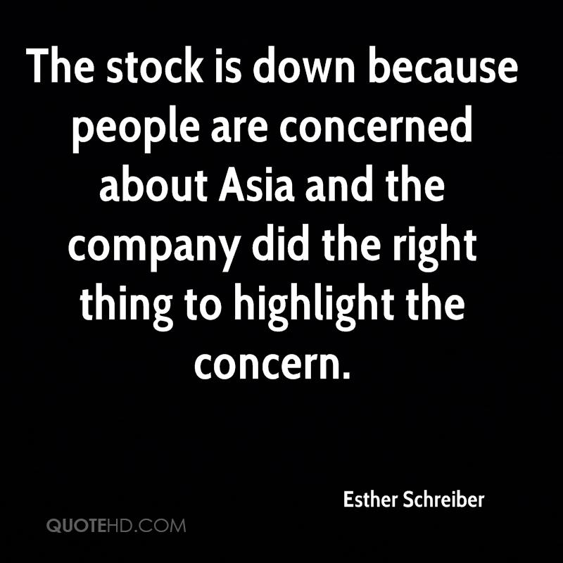 The stock is down because people are concerned about Asia and the company did the right thing to highlight the concern.