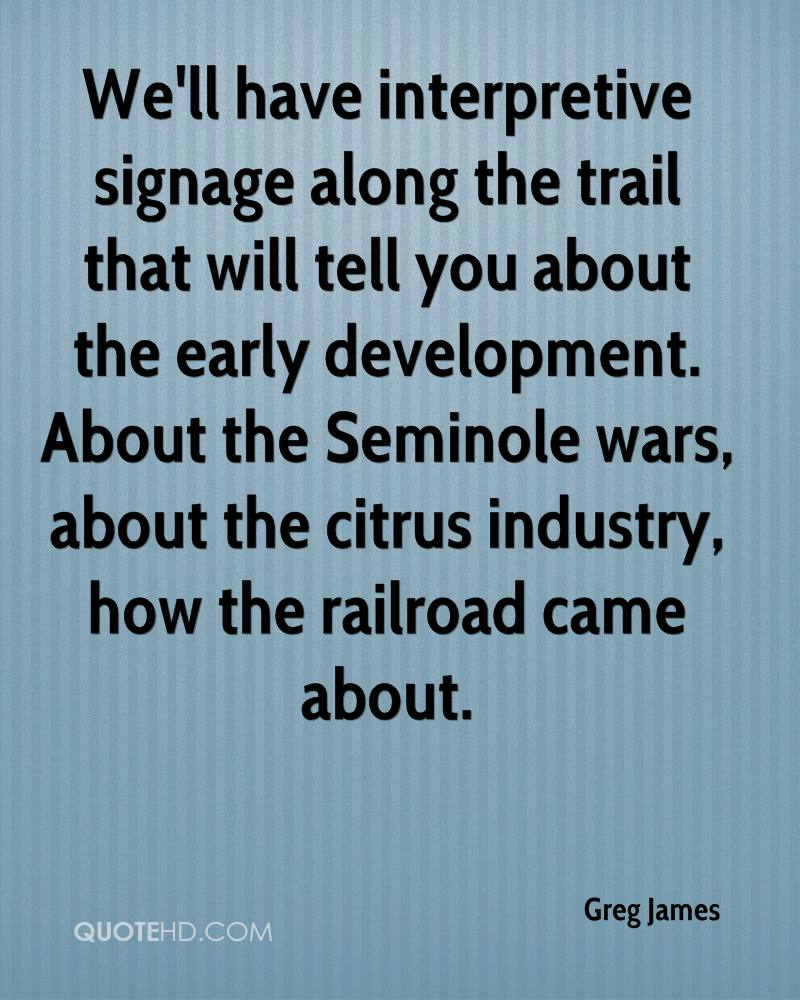 We'll have interpretive signage along the trail that will tell you about the early development. About the Seminole wars, about the citrus industry, how the railroad came about.