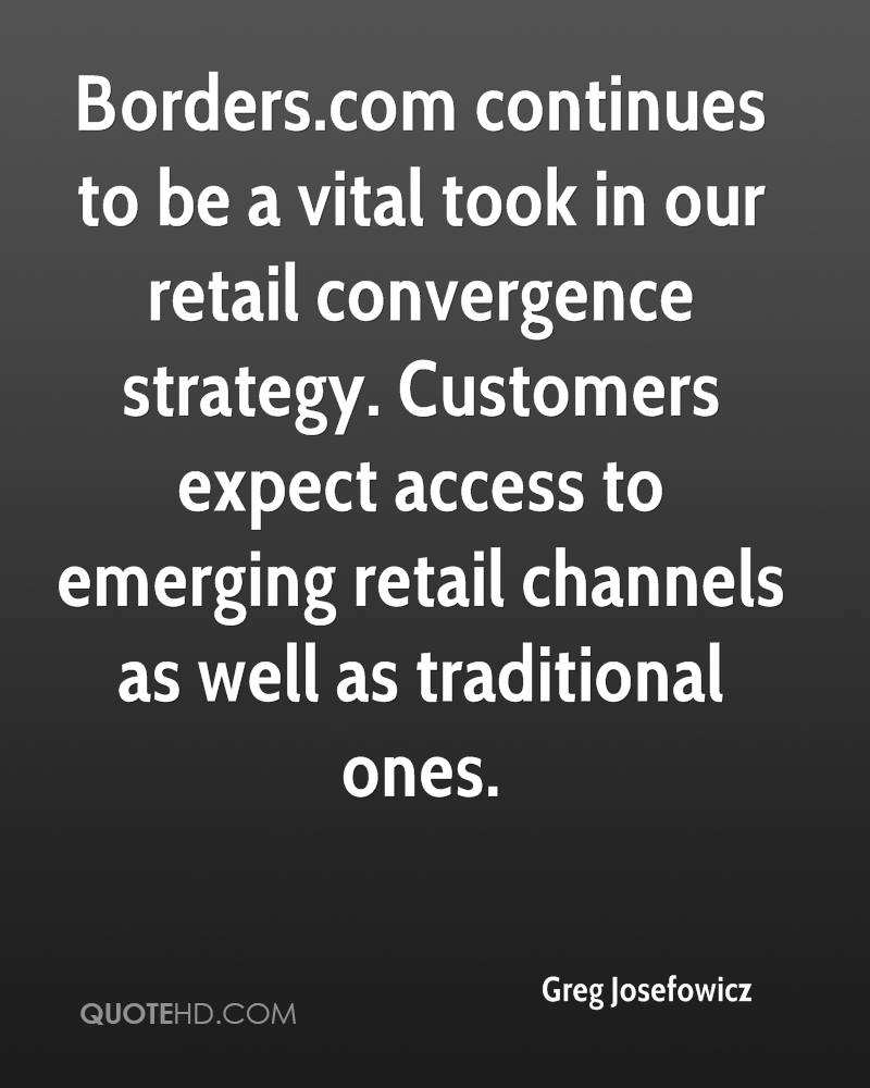 Borders.com continues to be a vital took in our retail convergence strategy. Customers expect access to emerging retail channels as well as traditional ones.