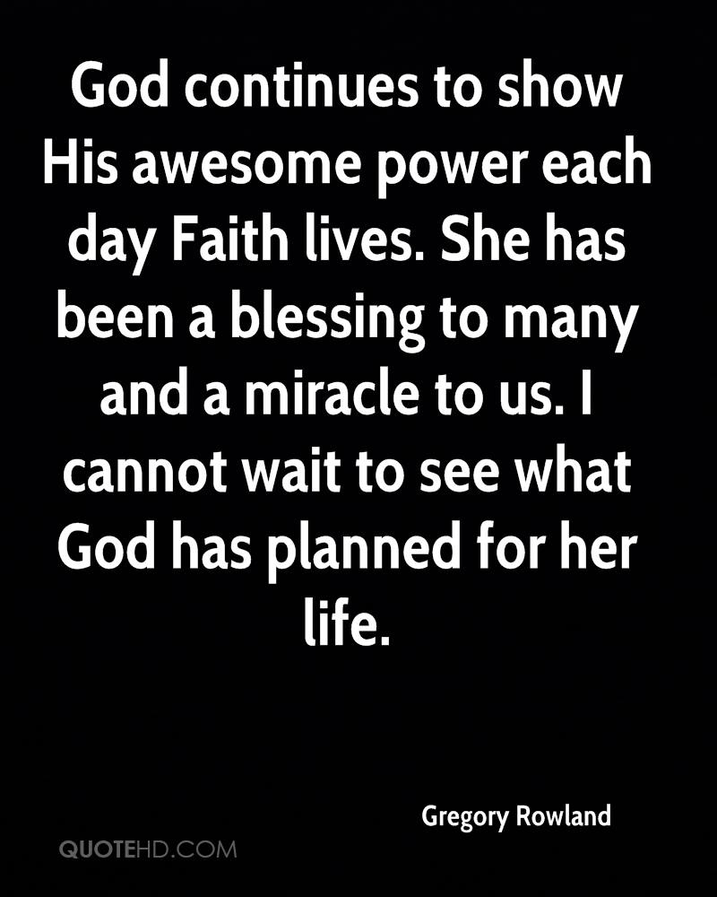 God continues to show His awesome power each day Faith lives. She has been a blessing to many and a miracle to us. I cannot wait to see what God has planned for her life.