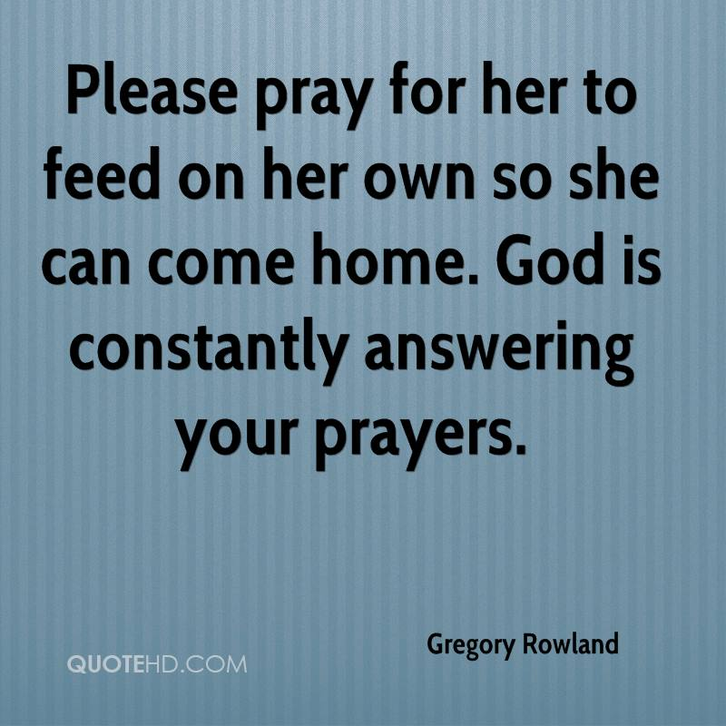 Please pray for her to feed on her own so she can come home. God is constantly answering your prayers.