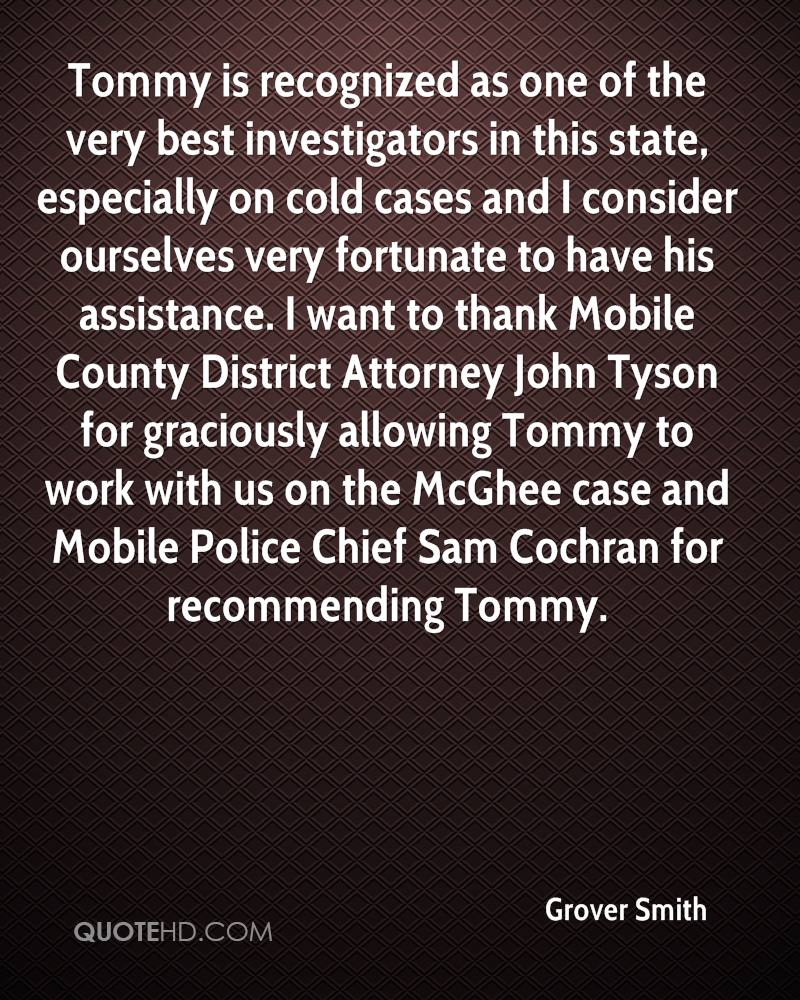 Tommy is recognized as one of the very best investigators in this state, especially on cold cases and I consider ourselves very fortunate to have his assistance. I want to thank Mobile County District Attorney John Tyson for graciously allowing Tommy to work with us on the McGhee case and Mobile Police Chief Sam Cochran for recommending Tommy.