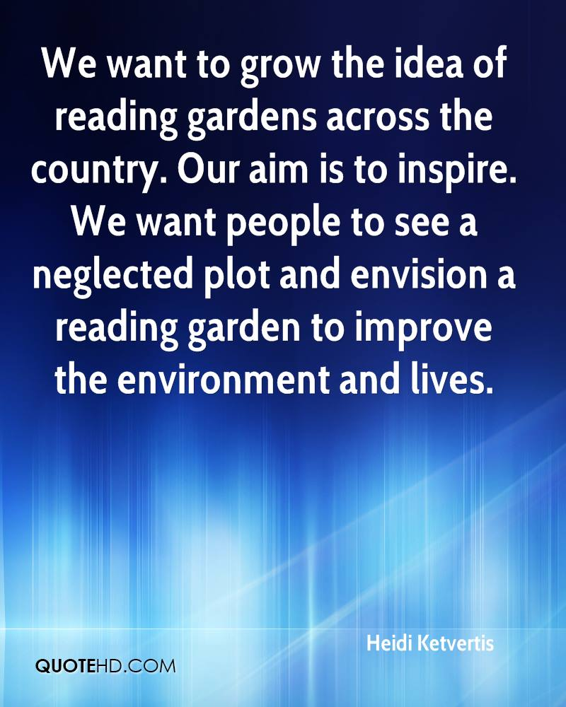We want to grow the idea of reading gardens across the country. Our aim is to inspire. We want people to see a neglected plot and envision a reading garden to improve the environment and lives.