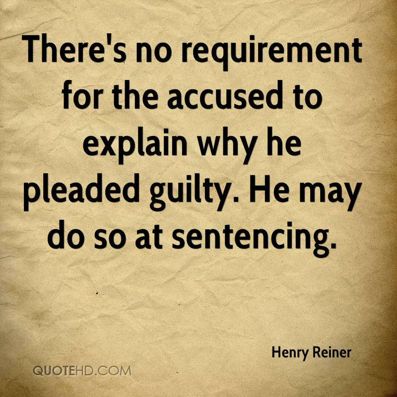There's no requirement for the accused to explain why he pleaded guilty. He may do so at sentencing.