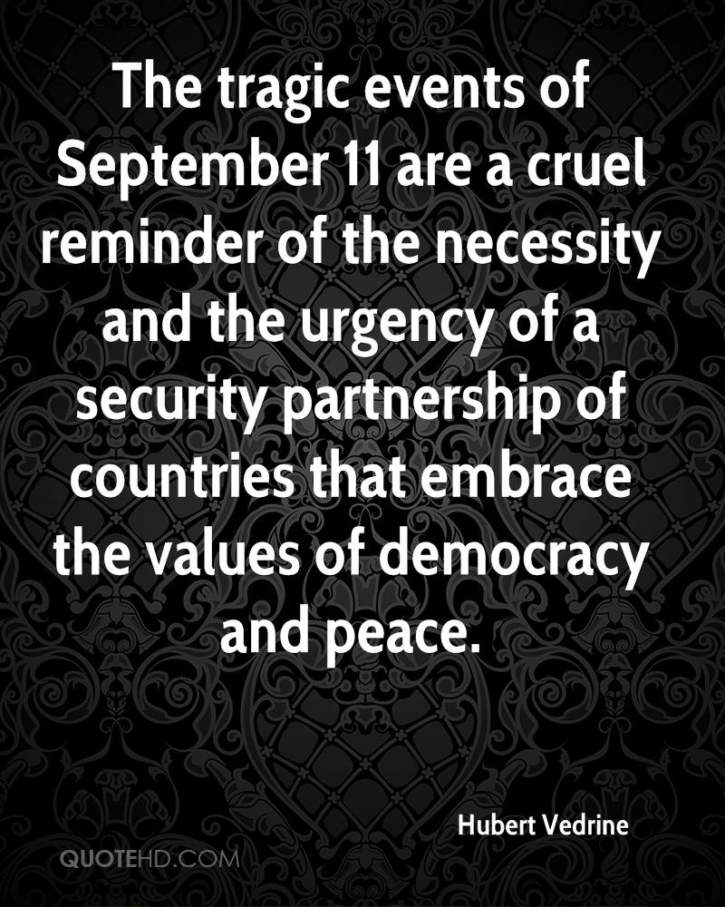 The tragic events of September 11 are a cruel reminder of the necessity and the urgency of a security partnership of countries that embrace the values of democracy and peace.