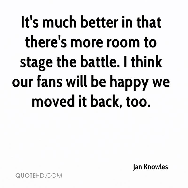It's much better in that there's more room to stage the battle. I think our fans will be happy we moved it back, too.