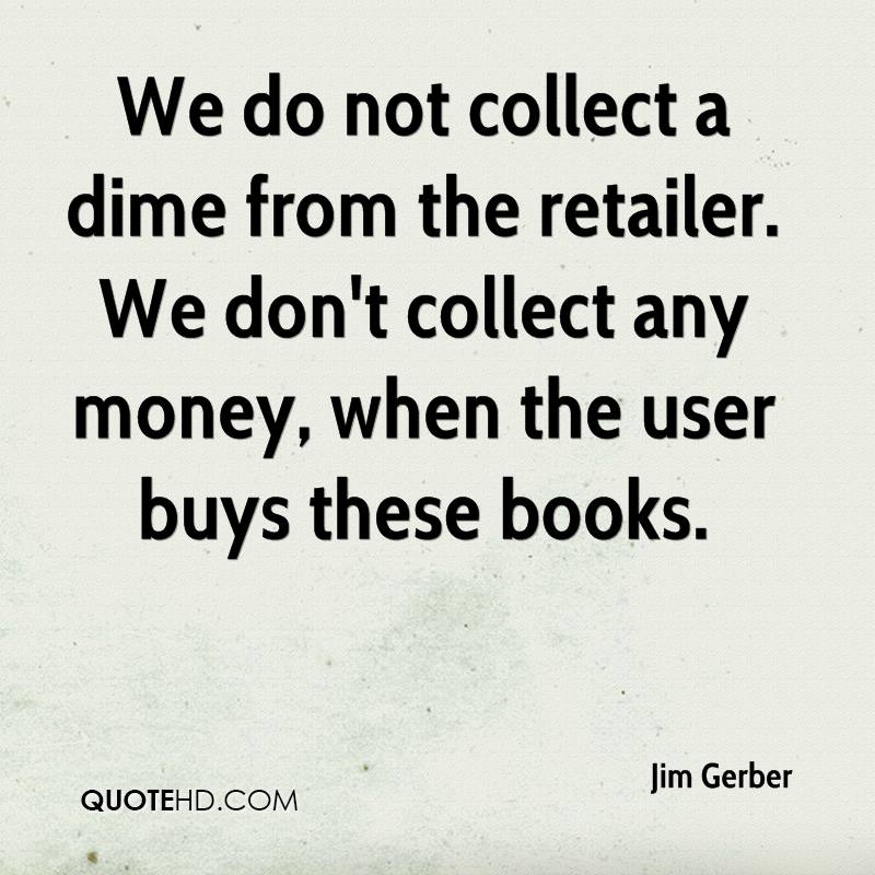 We do not collect a dime from the retailer. We don't collect any money, when the user buys these books.