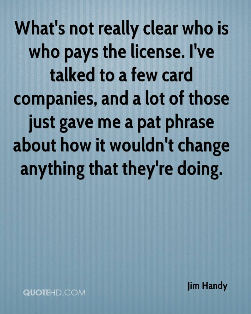 What's not really clear who is who pays the license. I've talked to a few card companies, and a lot of those just gave me a pat phrase about how it wouldn't change anything that they're doing.