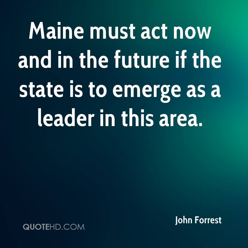 Maine must act now and in the future if the state is to emerge as a leader in this area.