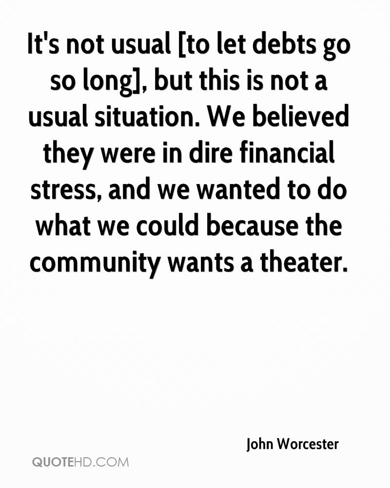 It's not usual [to let debts go so long], but this is not a usual situation. We believed they were in dire financial stress, and we wanted to do what we could because the community wants a theater.