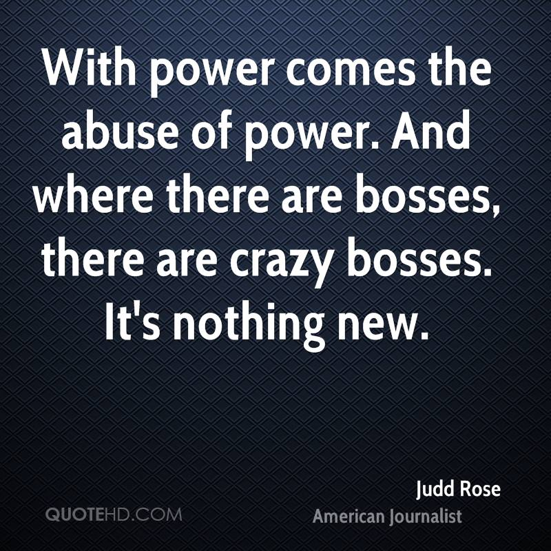 With power comes the abuse of power. And where there are bosses, there are crazy bosses. It's nothing new.