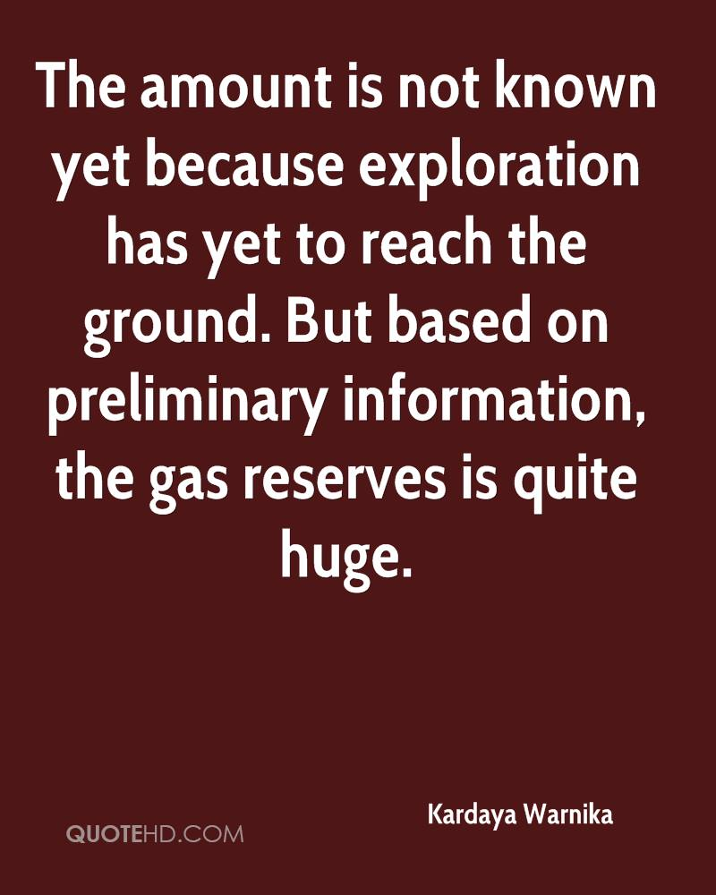 The amount is not known yet because exploration has yet to reach the ground. But based on preliminary information, the gas reserves is quite huge.