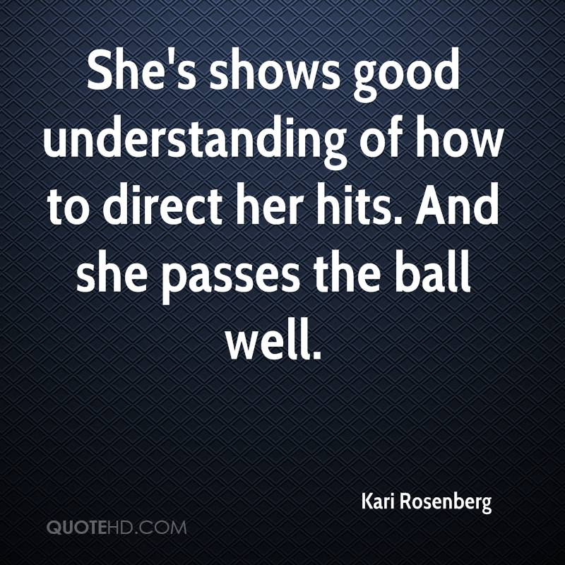 She's shows good understanding of how to direct her hits. And she passes the ball well.