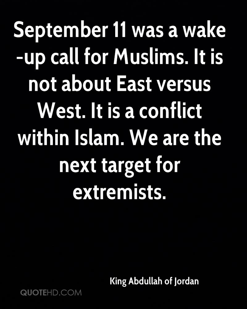 September 11 was a wake-up call for Muslims. It is not about East versus West. It is a conflict within Islam. We are the next target for extremists.