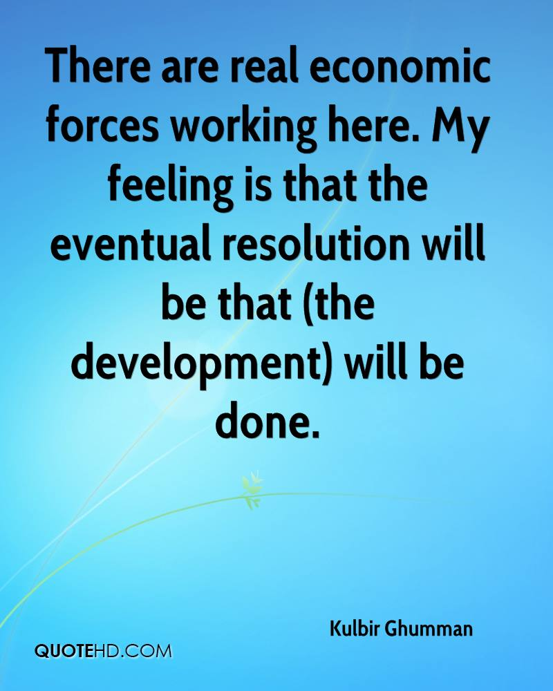 kulbir ghumman quotes quotehd there are real economic forces working here my feeling is that the eventual resolution will