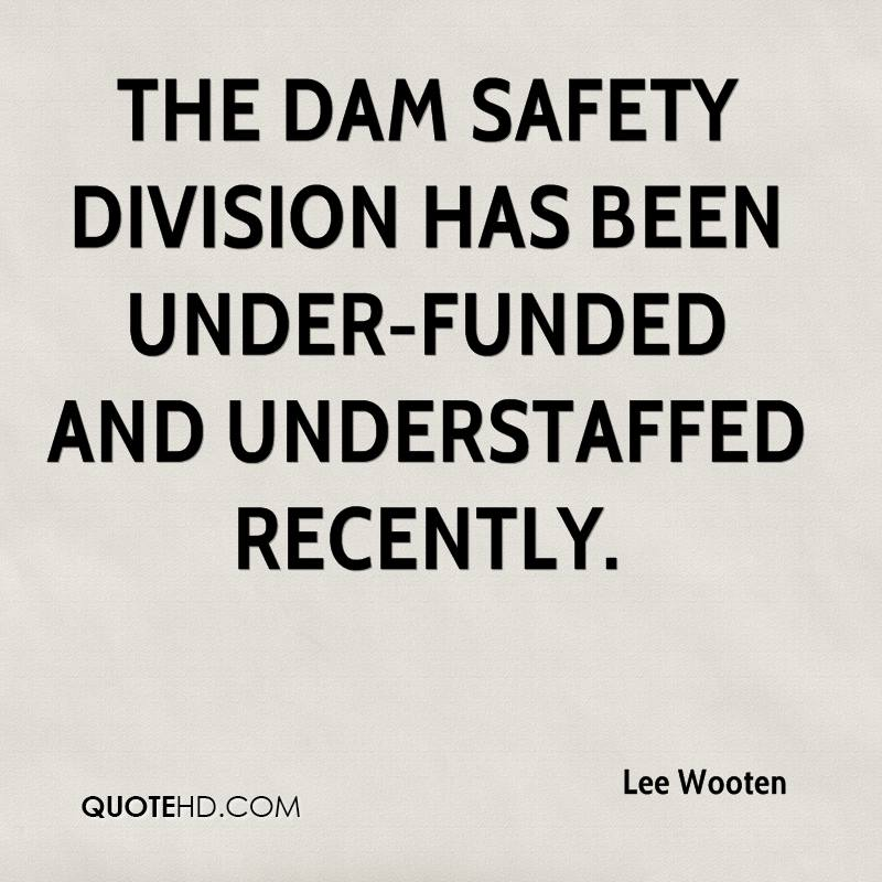 The dam safety division has been under-funded and understaffed recently.
