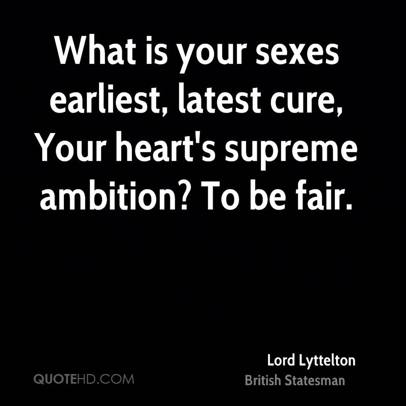 What is your sexes earliest, latest cure, Your heart's supreme ambition? To be fair.