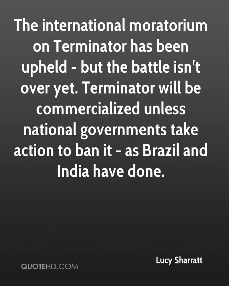 The international moratorium on Terminator has been upheld - but the battle isn't over yet. Terminator will be commercialized unless national governments take action to ban it - as Brazil and India have done.