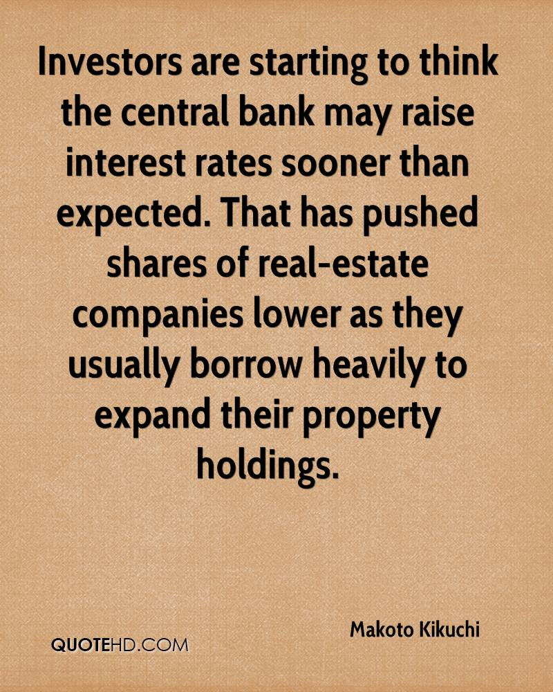 Investors are starting to think the central bank may raise interest rates sooner than expected. That has pushed shares of real-estate companies lower as they usually borrow heavily to expand their property holdings.