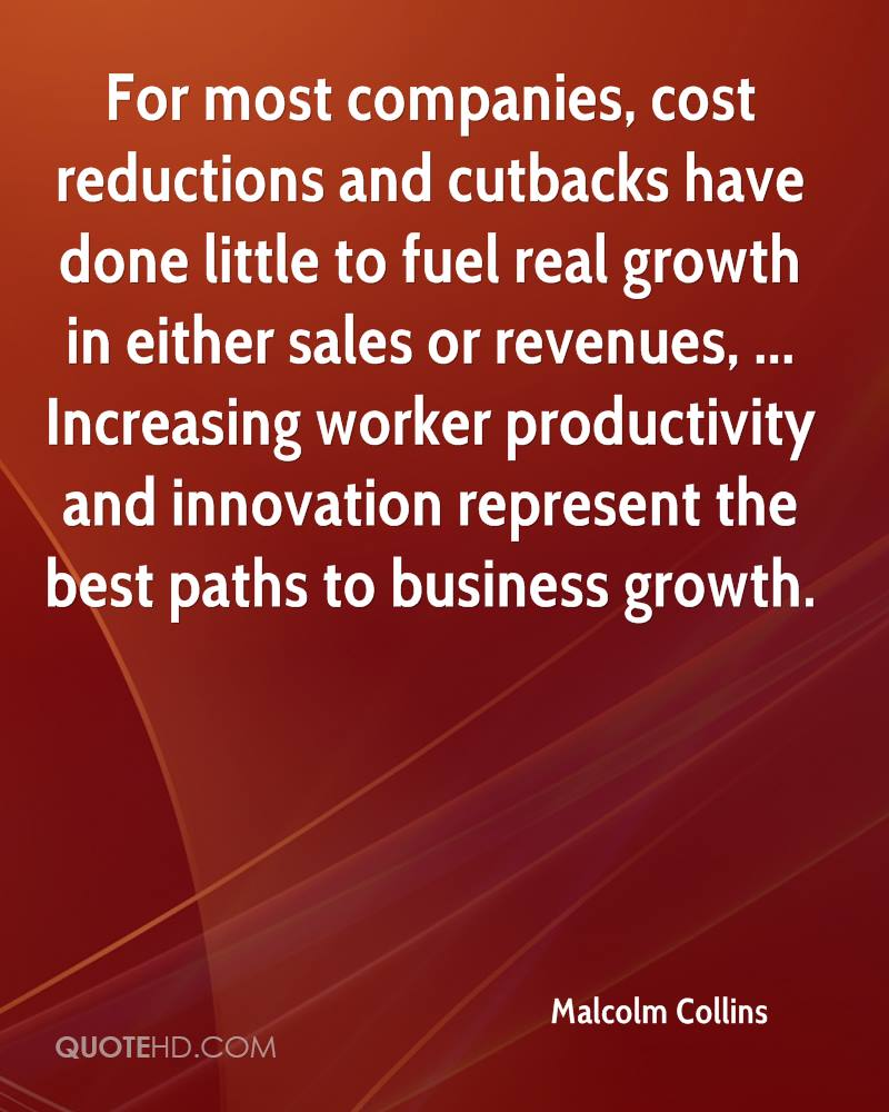 For most companies, cost reductions and cutbacks have done little to fuel real growth in either sales or revenues, ... Increasing worker productivity and innovation represent the best paths to business growth.