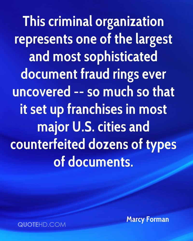 This criminal organization represents one of the largest and most sophisticated document fraud rings ever uncovered -- so much so that it set up franchises in most major U.S. cities and counterfeited dozens of types of documents.