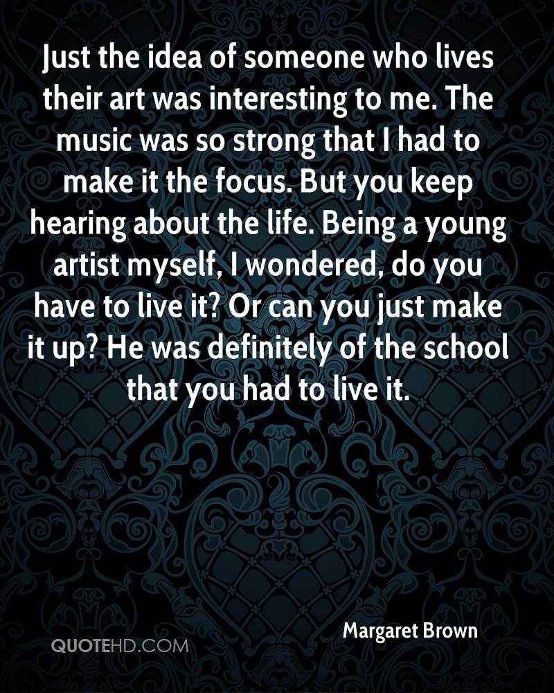 Just the idea of someone who lives their art was interesting to me. The music was so strong that I had to make it the focus. But you keep hearing about the life. Being a young artist myself, I wondered, do you have to live it? Or can you just make it up? He was definitely of the school that you had to live it.