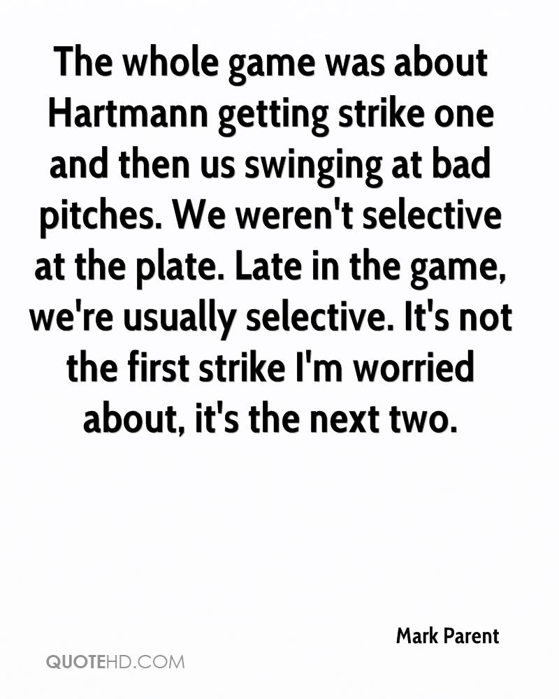 The whole game was about Hartmann getting strike one and then us swinging at bad pitches. We weren't selective at the plate. Late in the game, we're usually selective. It's not the first strike I'm worried about, it's the next two.