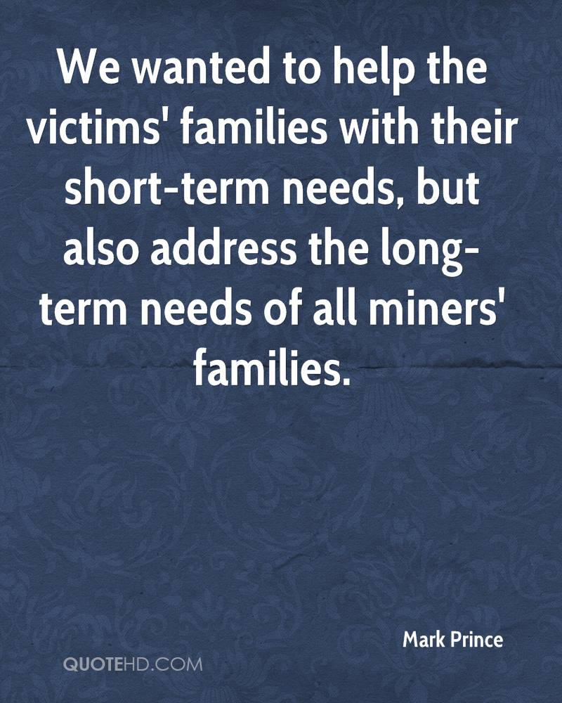 We wanted to help the victims' families with their short-term needs, but also address the long-term needs of all miners' families.