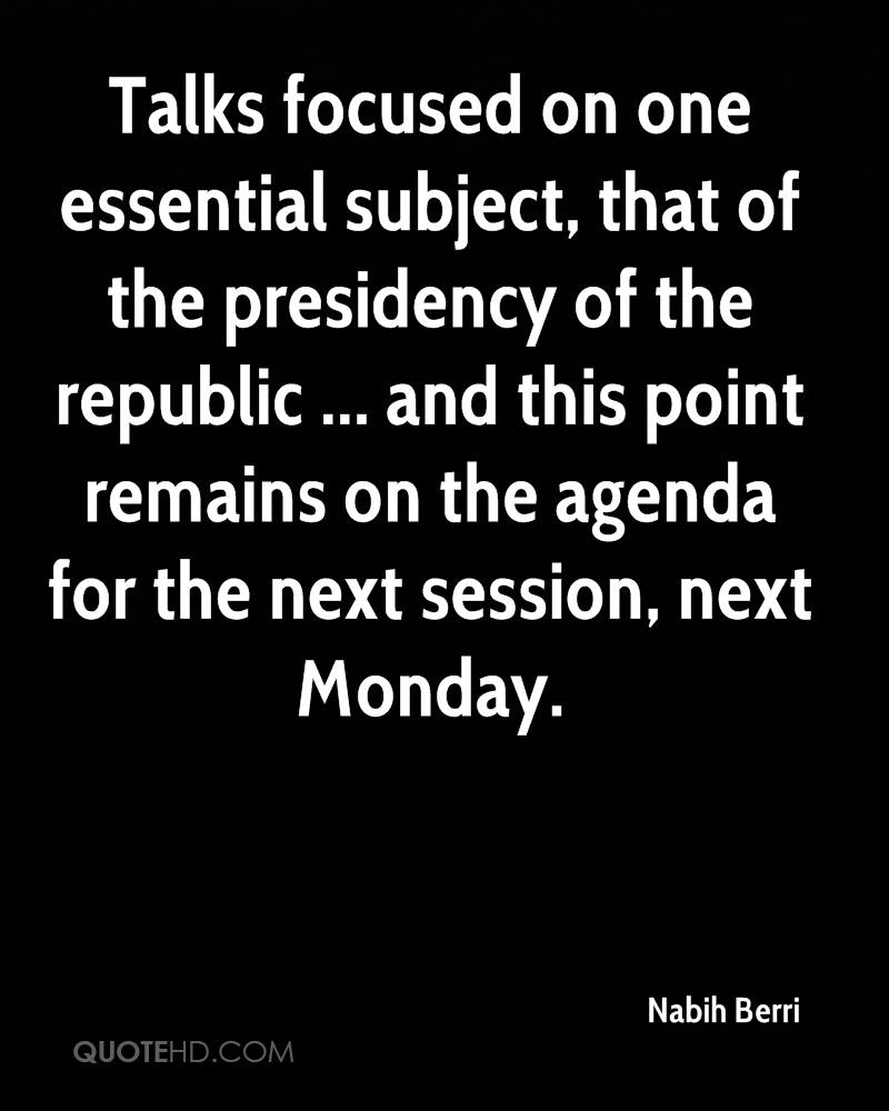 Talks focused on one essential subject, that of the presidency of the republic ... and this point remains on the agenda for the next session, next Monday.