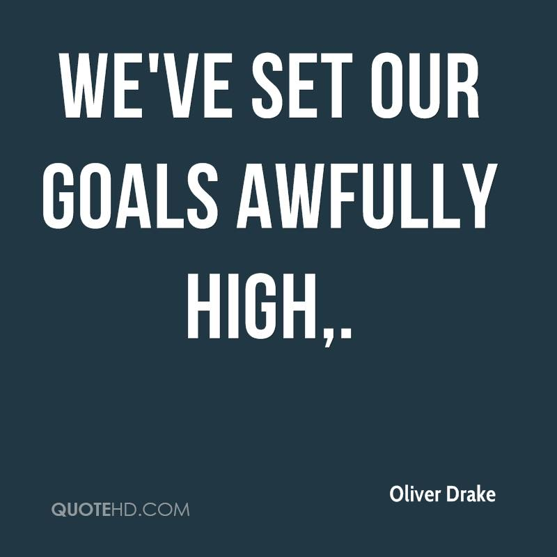 We've set our goals awfully high.