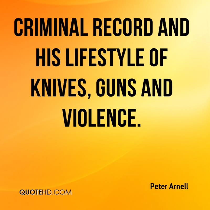 criminal record and his lifestyle of knives, guns and violence.