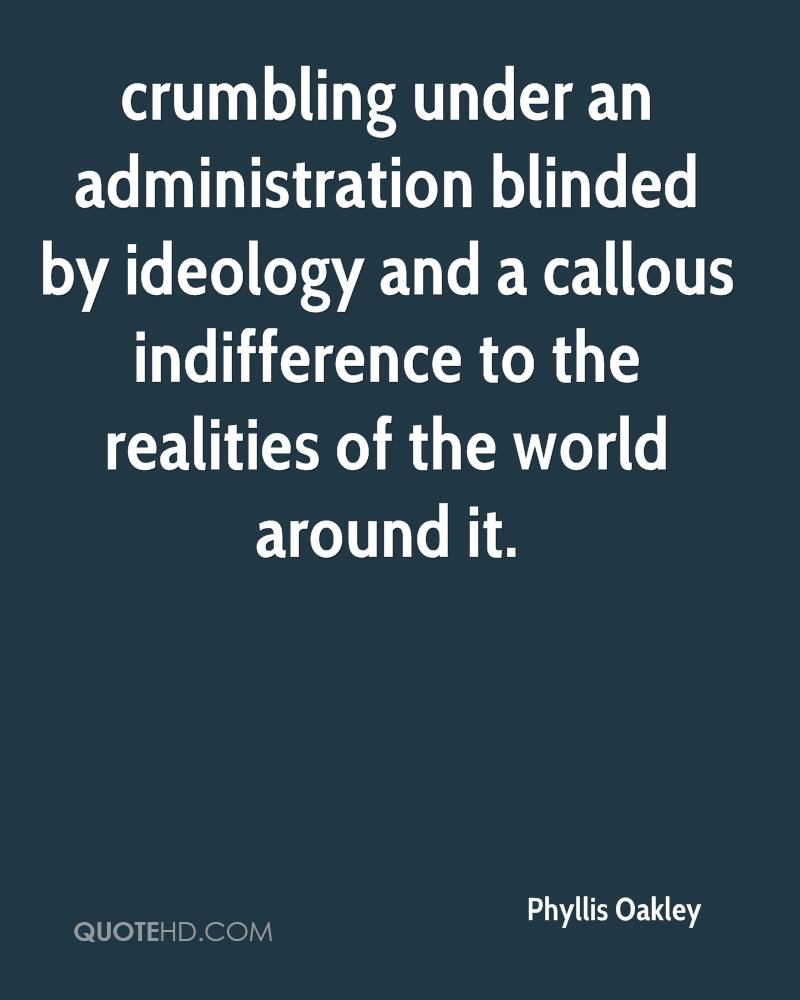 crumbling under an administration blinded by ideology and a callous indifference to the realities of the world around it.