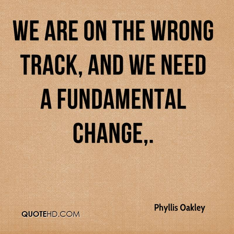 We are on the wrong track, and we need a fundamental change.