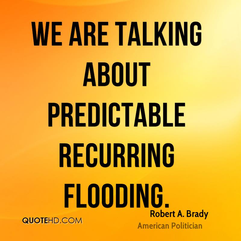 We are talking about predictable recurring flooding.