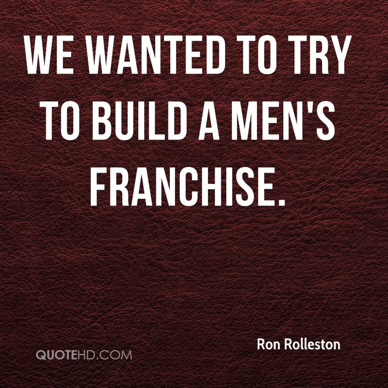 We wanted to try to build a men's franchise.