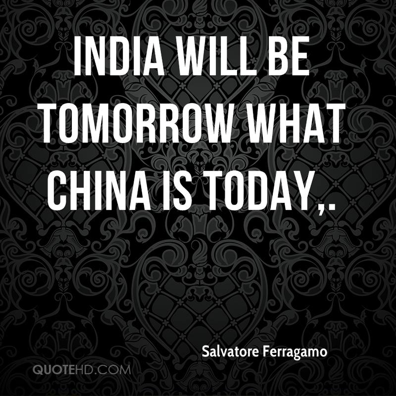 India will be tomorrow what China is today.