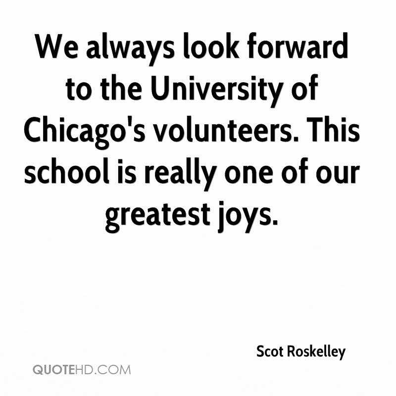 We always look forward to the University of Chicago's volunteers. This school is really one of our greatest joys.