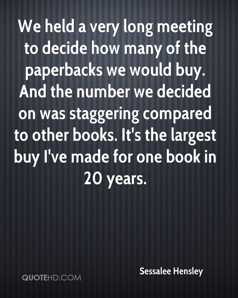 We held a very long meeting to decide how many of the paperbacks we would buy. And the number we decided on was staggering compared to other books. It's the largest buy I've made for one book in 20 years.