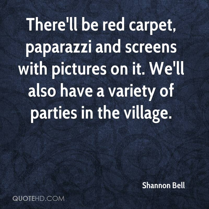There'll be red carpet, paparazzi and screens with pictures on it. We'll also have a variety of parties in the village.