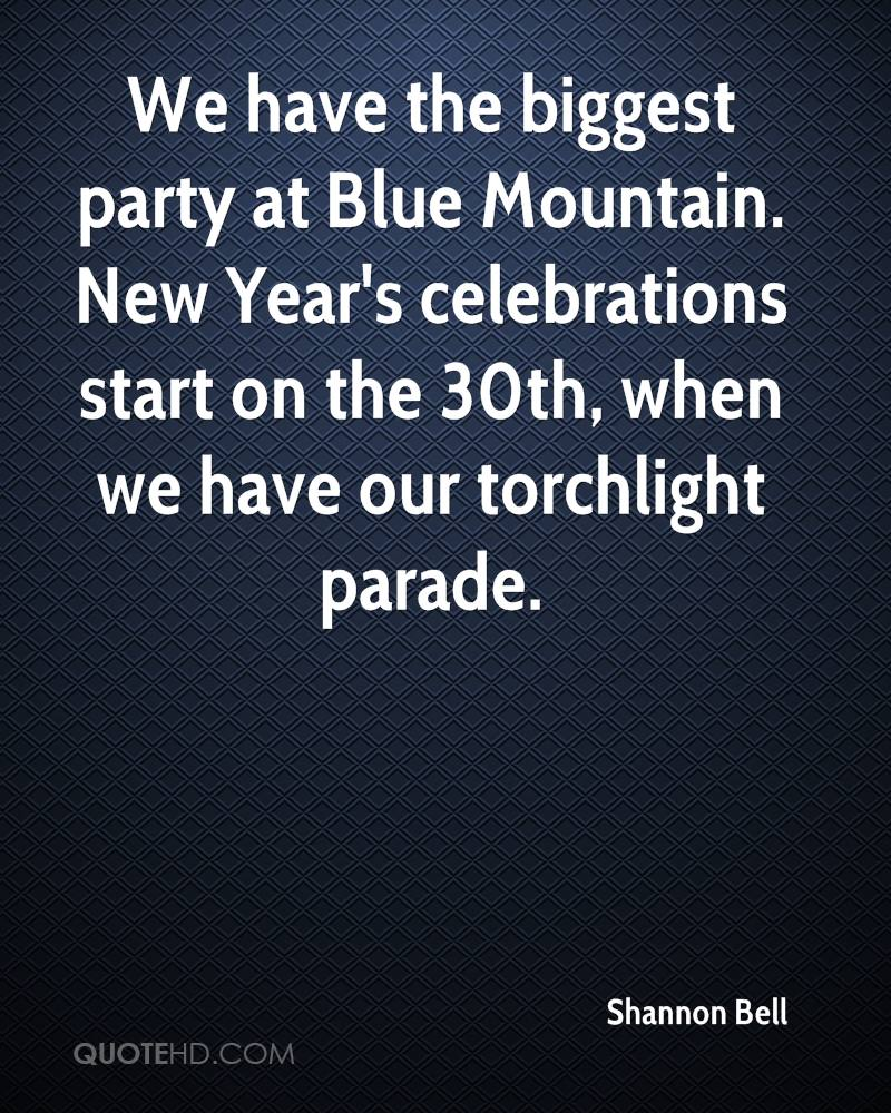 We have the biggest party at Blue Mountain. New Year's celebrations start on the 30th, when we have our torchlight parade.