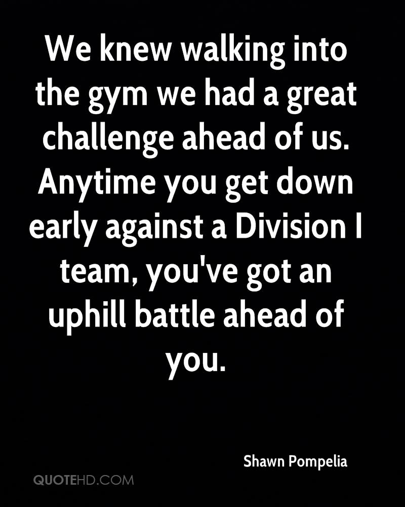 We knew walking into the gym we had a great challenge ahead of us. Anytime you get down early against a Division I team, you've got an uphill battle ahead of you.