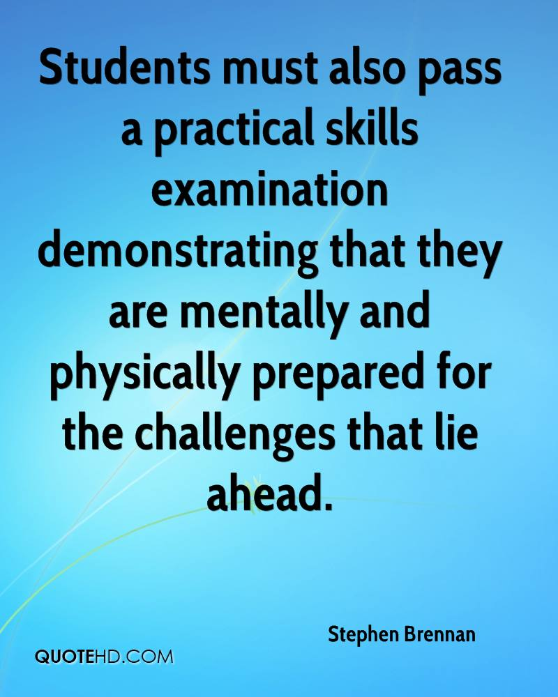 Students must also pass a practical skills examination demonstrating that they are mentally and physically prepared for the challenges that lie ahead.