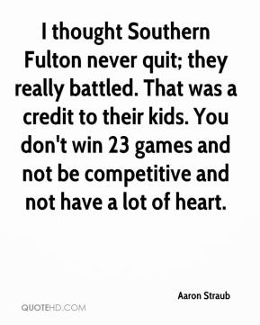 Aaron Straub - I thought Southern Fulton never quit; they really battled. That was a credit to their kids. You don't win 23 games and not be competitive and not have a lot of heart.