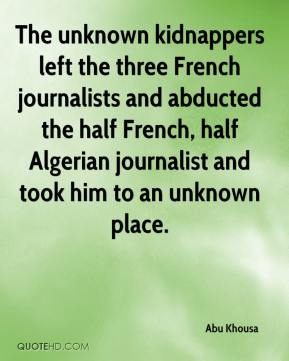 Abu Khousa - The unknown kidnappers left the three French journalists and abducted the half French, half Algerian journalist and took him to an unknown place.