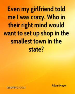 Adam Meyer - Even my girlfriend told me I was crazy. Who in their right mind would want to set up shop in the smallest town in the state?
