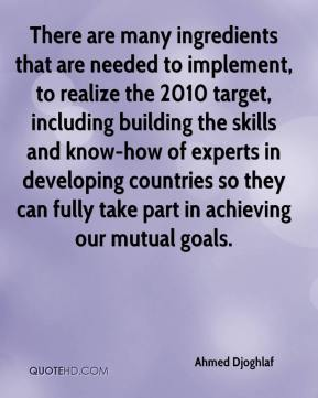 There are many ingredients that are needed to implement, to realize the 2010 target, including building the skills and know-how of experts in developing countries so they can fully take part in achieving our mutual goals.