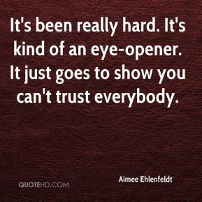 Aimee Ehlenfeldt - It's been really hard. It's kind of an eye-opener. It just goes to show you can't trust everybody.